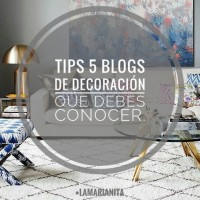 TIPS 5 BLOG DE DECORACION QUE DEBES CONOCER